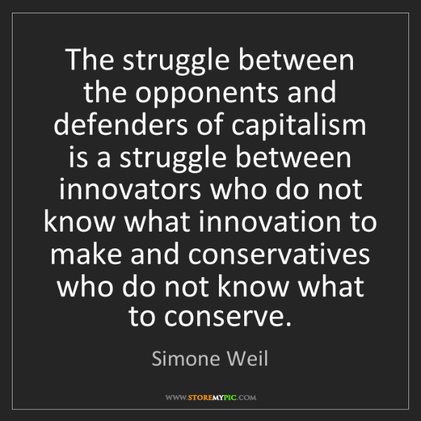 Simone Weil: The struggle between the opponents and defenders of capitalism...