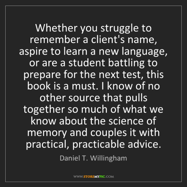 Daniel T. Willingham: Whether you struggle to remember a client's name, aspire...