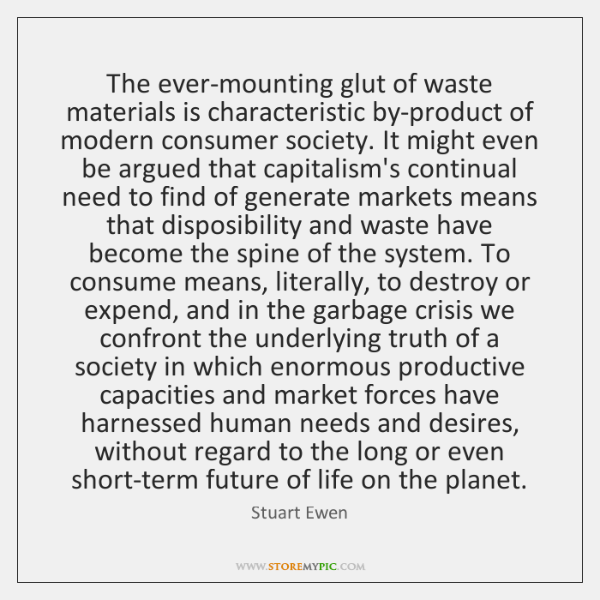 The ever-mounting glut of waste materials is characteristic by-product of modern consumer ...