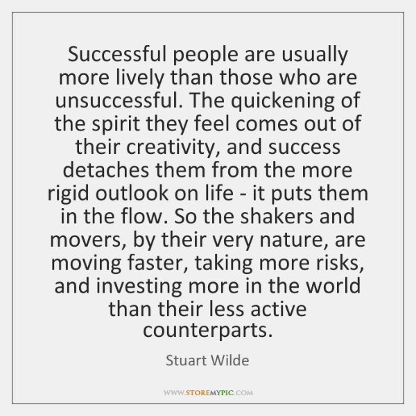 Successful people are usually more lively than those who are unsuccessful. The ...