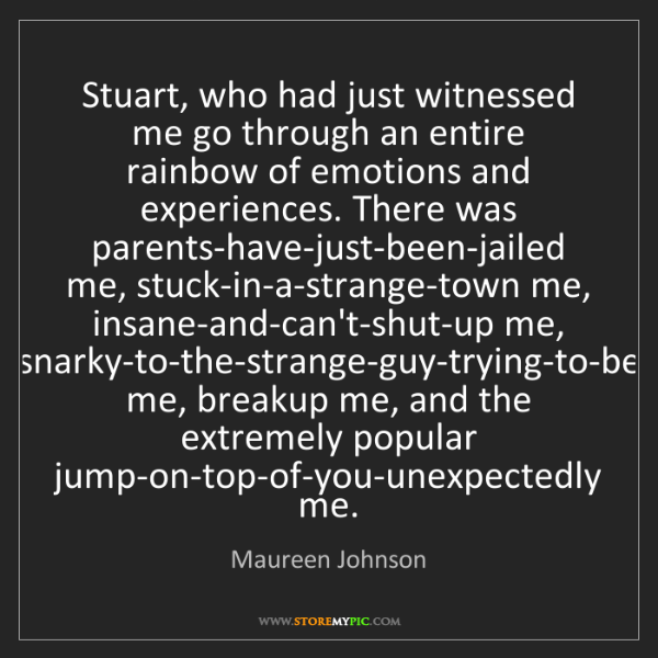 Maureen Johnson: Stuart, who had just witnessed me go through an entire...