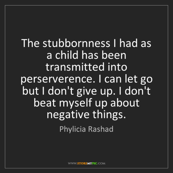 Phylicia Rashad: The stubbornness I had as a child has been transmitted...