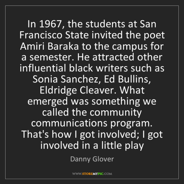 Danny Glover: In 1967, the students at San Francisco State invited...