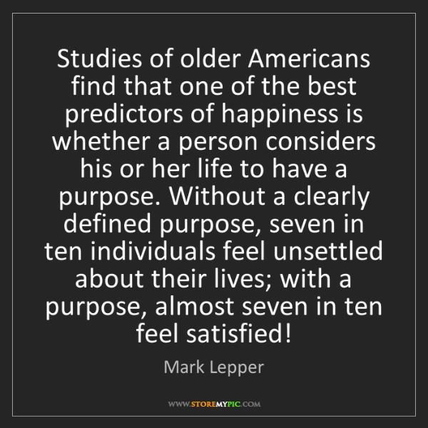 Mark Lepper: Studies of older Americans find that one of the best...