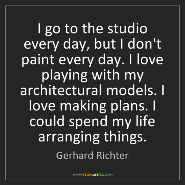 Gerhard Richter: I go to the studio every day, but I don't paint every...