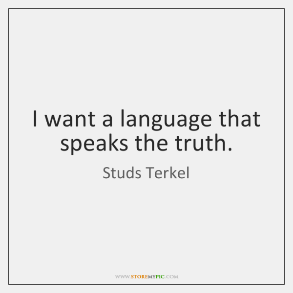 I want a language that speaks the truth.