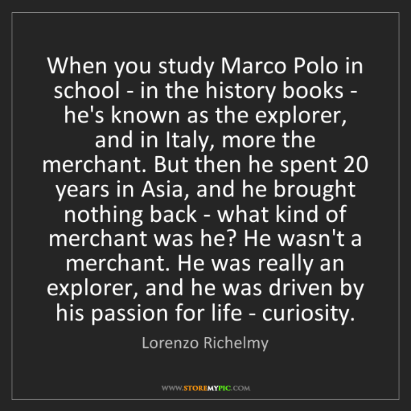 Lorenzo Richelmy: When you study Marco Polo in school - in the history...