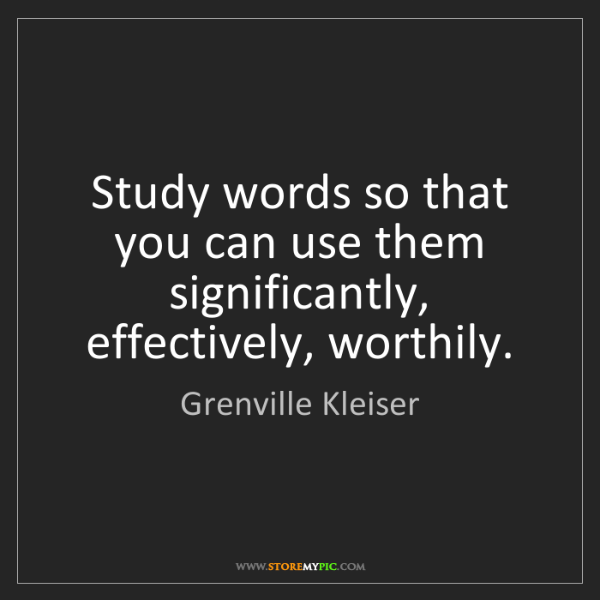 Grenville Kleiser: Study words so that you can use them significantly, effectively,...