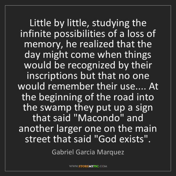 Gabriel Garcia Marquez: Little by little, studying the infinite possibilities...