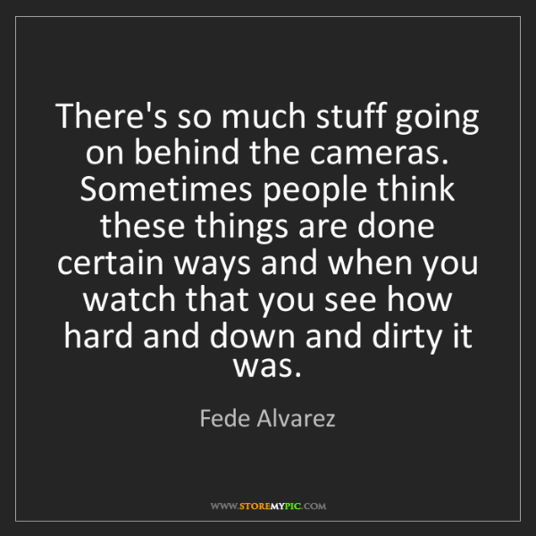 Fede Alvarez: There's so much stuff going on behind the cameras. Sometimes...
