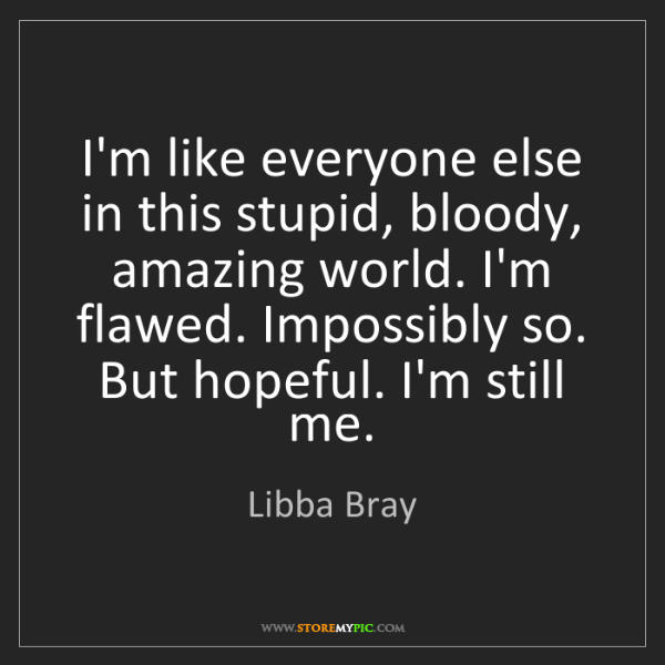 Libba Bray: I'm like everyone else in this stupid, bloody, amazing...