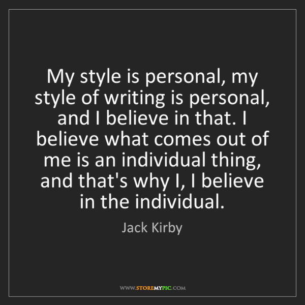 Jack Kirby: My style is personal, my style of writing is personal,...