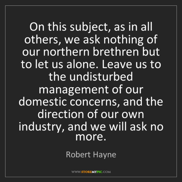 Robert Hayne: On this subject, as in all others, we ask nothing of...