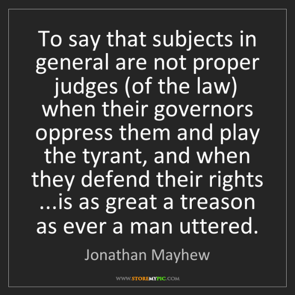 Jonathan Mayhew: To say that subjects in general are not proper judges...