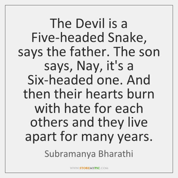The Devil is a Five-headed Snake, says the father. The son says, ...