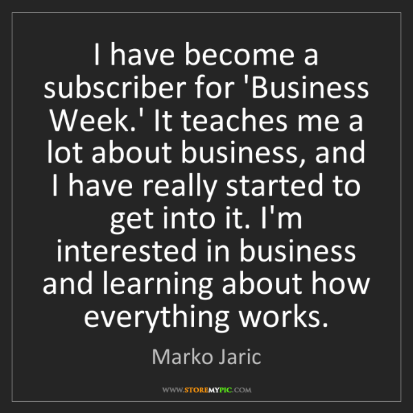Marko Jaric: I have become a subscriber for 'Business Week.' It teaches...
