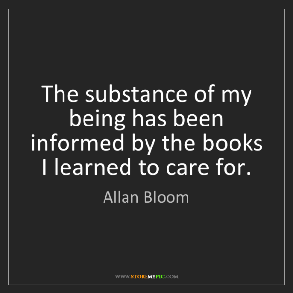 Allan Bloom: The substance of my being has been informed by the books...