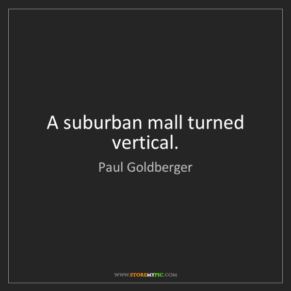 Paul Goldberger: A suburban mall turned vertical.
