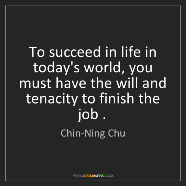 Chin-Ning Chu: To succeed in life in today's world, you must have the...
