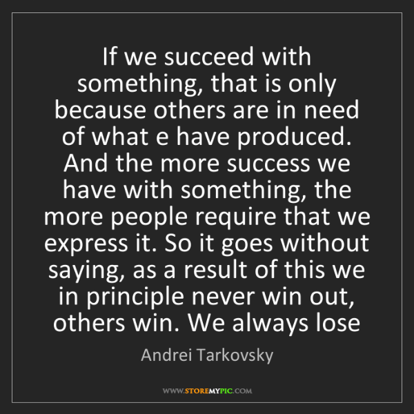 Andrei Tarkovsky: If we succeed with something, that is only because others...