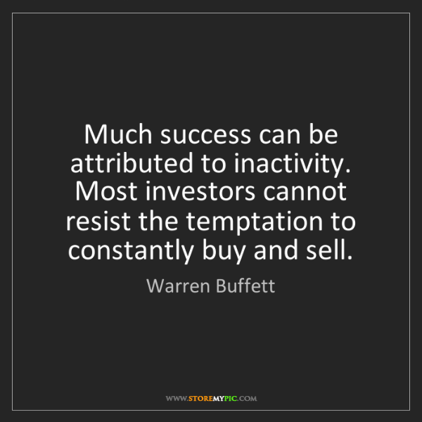 Warren Buffett: Much success can be attributed to inactivity. Most investors...