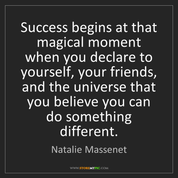 Natalie Massenet: Success begins at that magical moment when you declare...