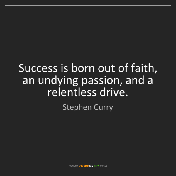 Stephen Curry: Success is born out of faith, an undying passion, and...
