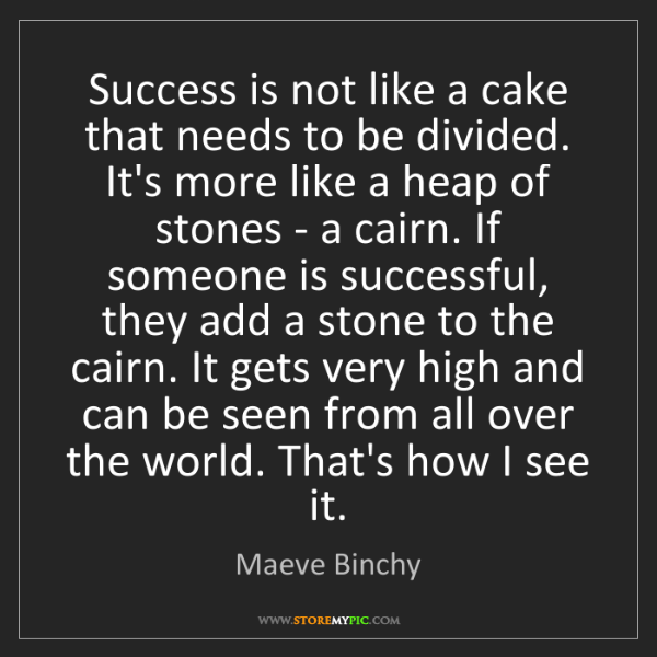 Maeve Binchy: Success is not like a cake that needs to be divided....
