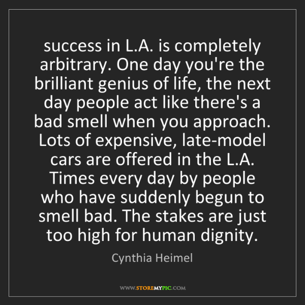 Cynthia Heimel: success in L.A. is completely arbitrary. One day you're...