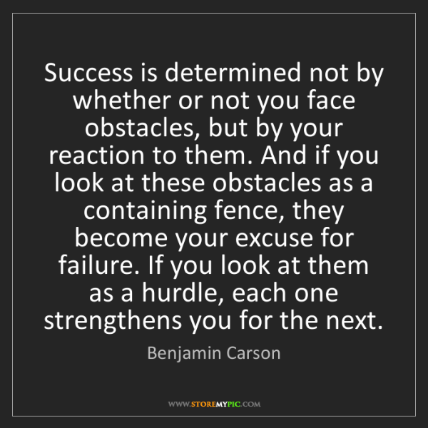 Benjamin Carson: Success is determined not by whether or not you face...