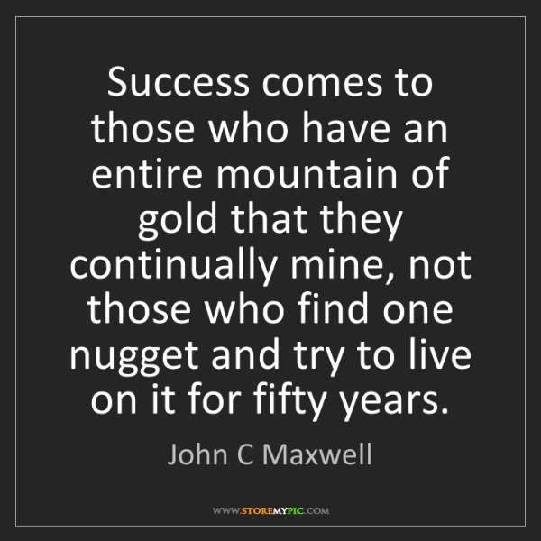 John C Maxwell: Success comes to those who have an entire mountain of...