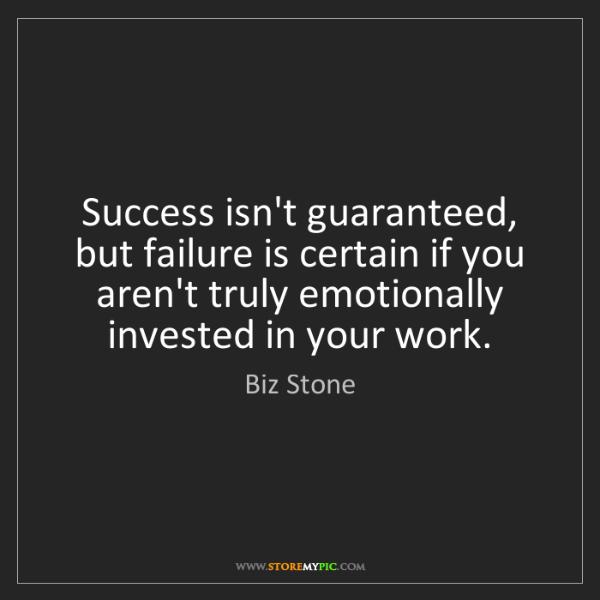 Biz Stone: Success isn't guaranteed, but failure is certain if you...