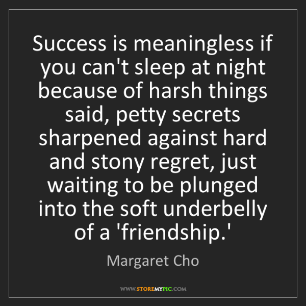 Margaret Cho: Success is meaningless if you can't sleep at night because...