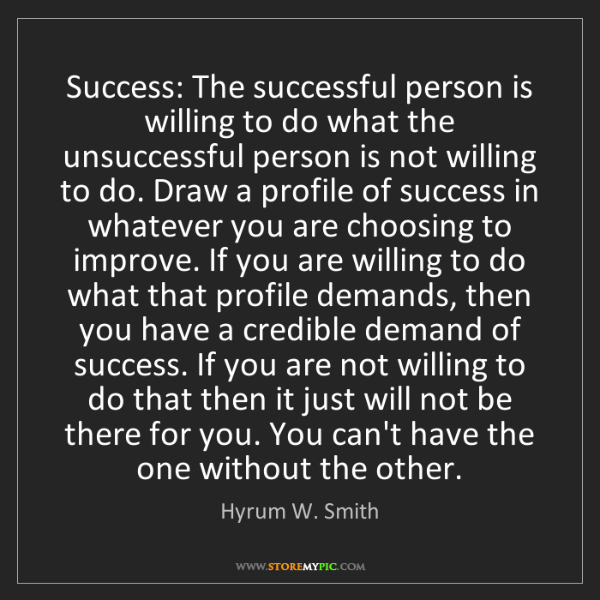 Hyrum W. Smith: Success: The successful person is willing to do what...