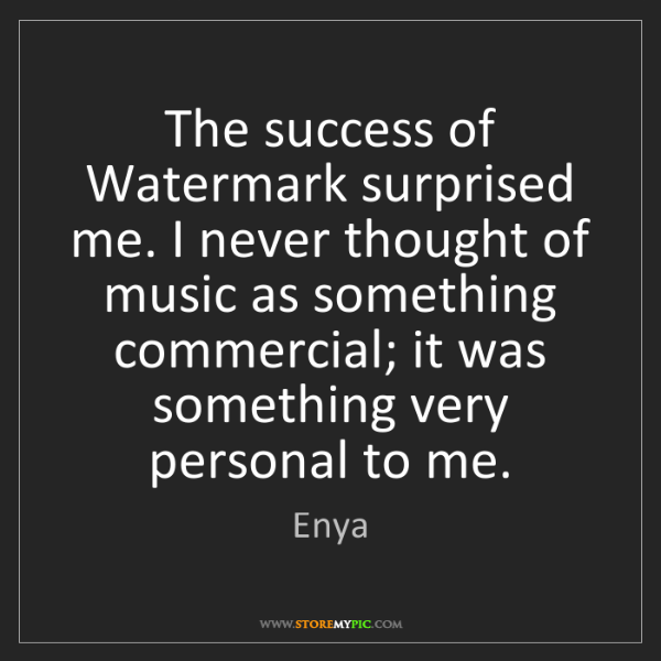 Enya: The success of Watermark surprised me. I never thought...