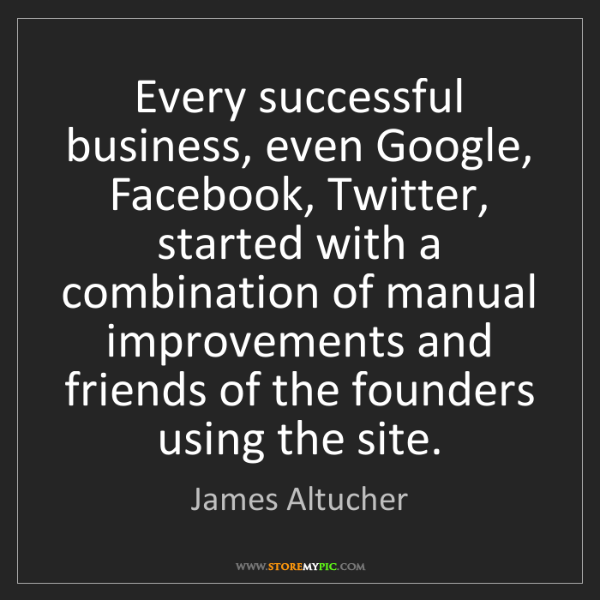 James Altucher: Every successful business, even Google, Facebook, Twitter,...