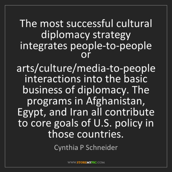Cynthia P Schneider: The most successful cultural diplomacy strategy integrates...