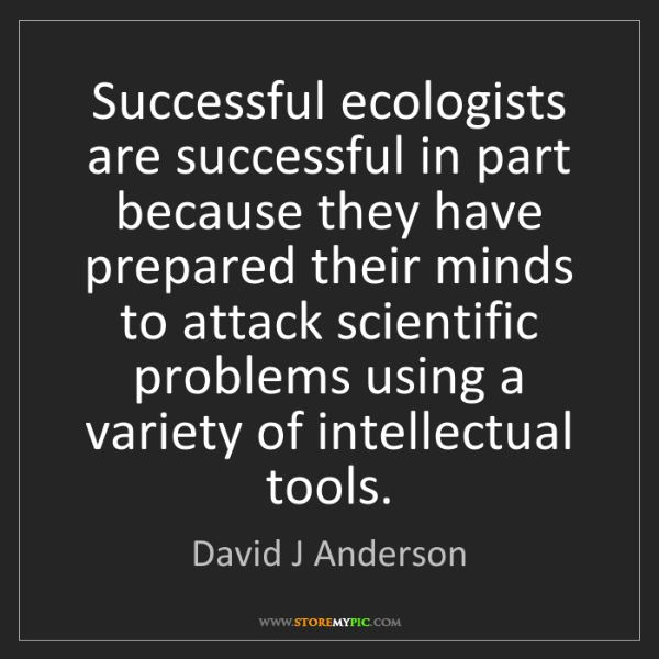 David J Anderson: Successful ecologists are successful in part because...