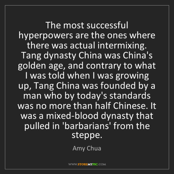 Amy Chua: The most successful hyperpowers are the ones where there...