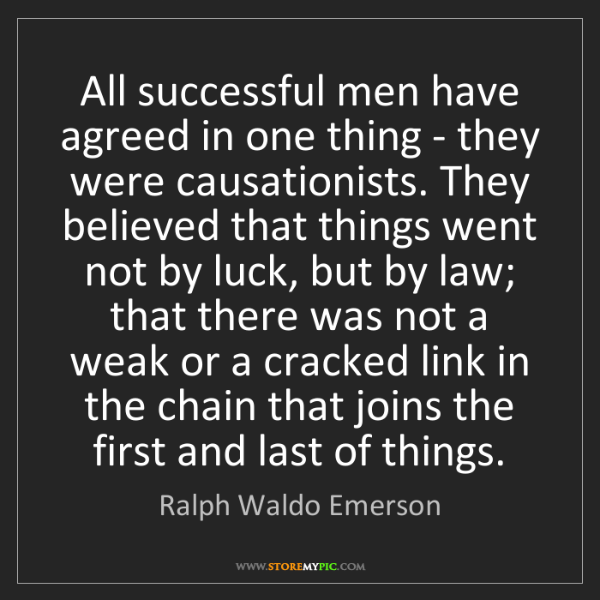 Ralph Waldo Emerson: All successful men have agreed in one thing - they were...