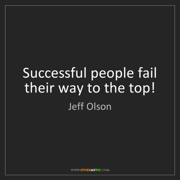 Jeff Olson: Successful people fail their way to the top!