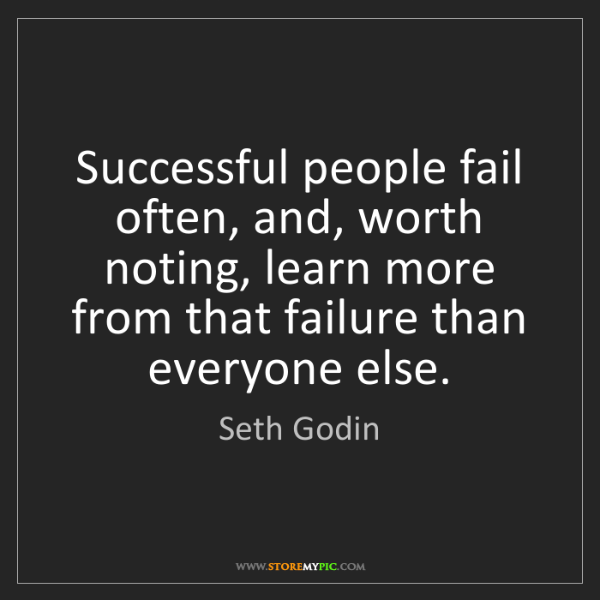 Seth Godin: Successful people fail often, and, worth noting, learn...