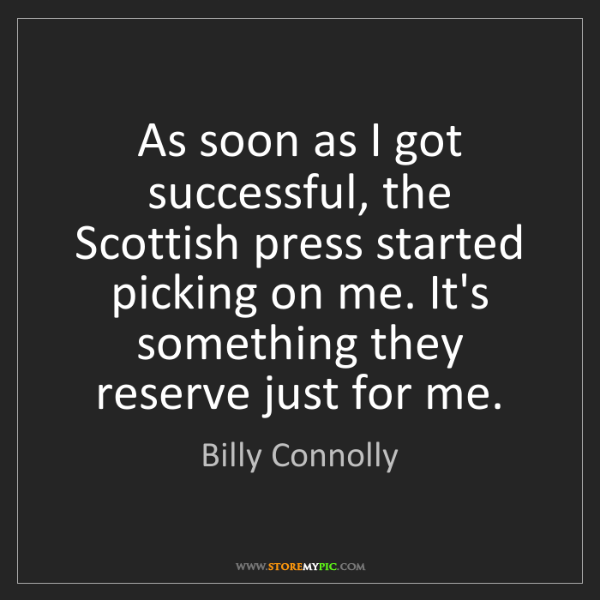 Billy Connolly: As soon as I got successful, the Scottish press started...
