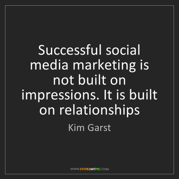 Kim Garst: Successful social media marketing is not built on impressions....