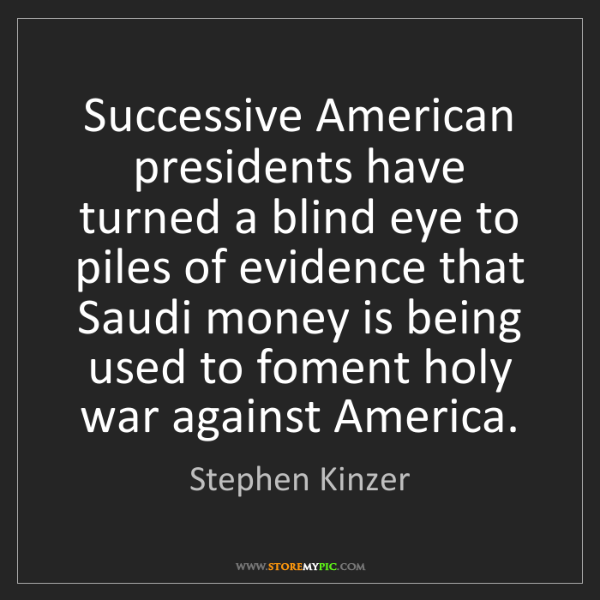 Stephen Kinzer: Successive American presidents have turned a blind eye...