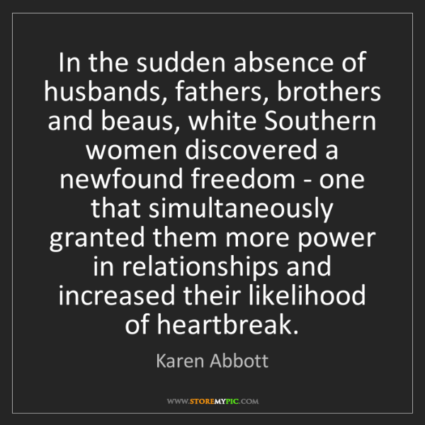 Karen Abbott: In the sudden absence of husbands, fathers, brothers...