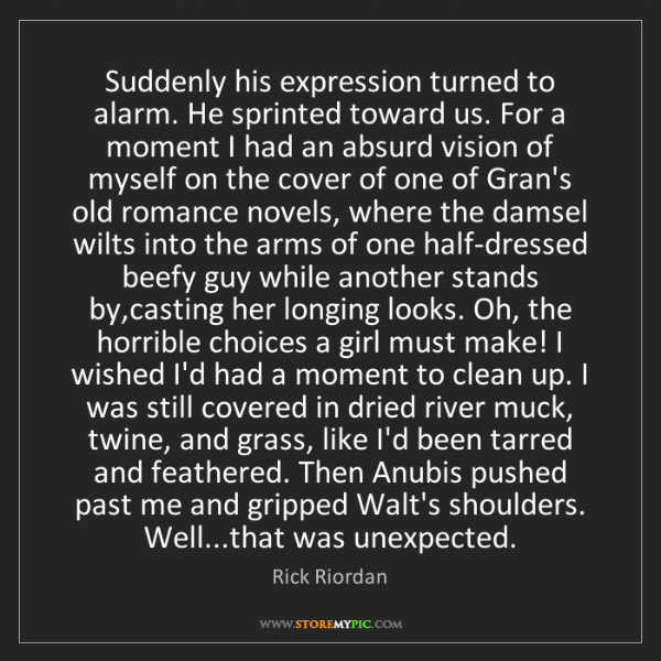 Rick Riordan: Suddenly his expression turned to alarm. He sprinted...