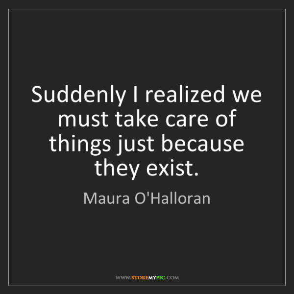 Maura O'Halloran: Suddenly I realized we must take care of things just...