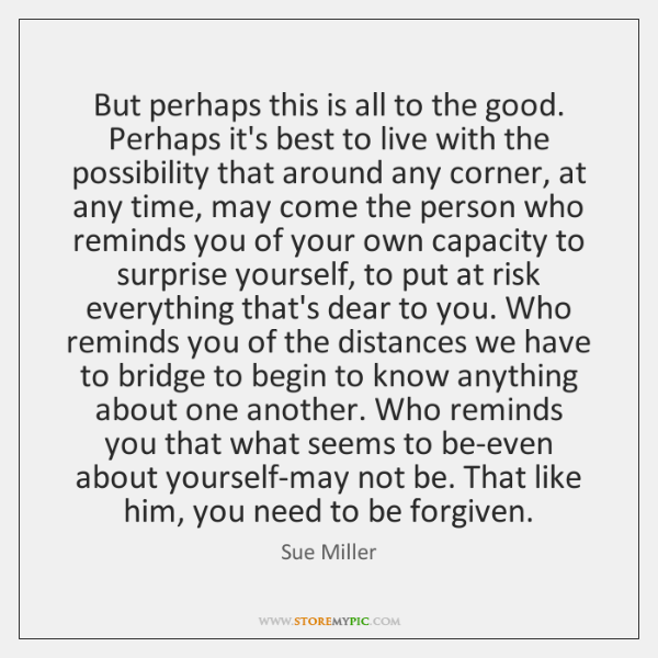 But perhaps this is all to the good. Perhaps it's best to ...