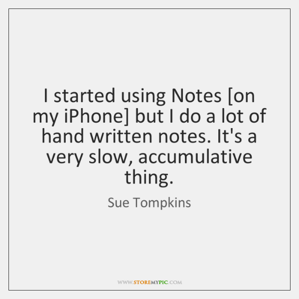 I started using Notes [on my iPhone] but I do a lot ...